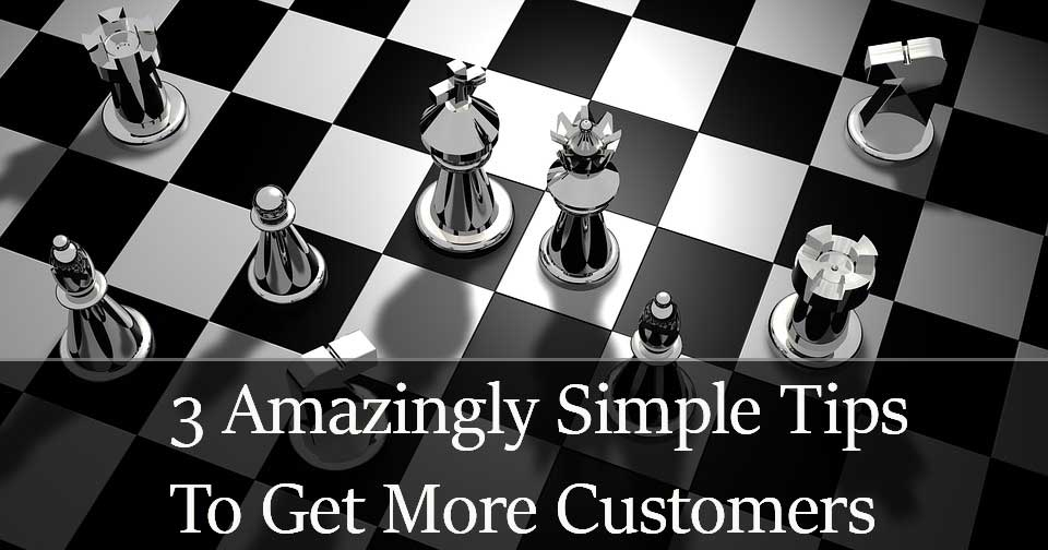 3 Amazingly simple tips to get more customers